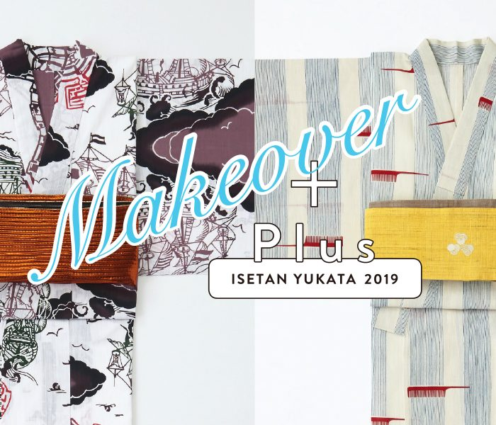 "ISETAN YUKATA 2019 ""Makeover"" Plus"